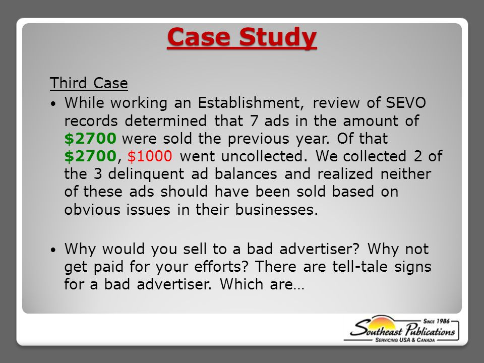 Case Study Third Case While working an Establishment, review of SEVO records determined that 7 ads in the amount of $2700 were sold the previous year.