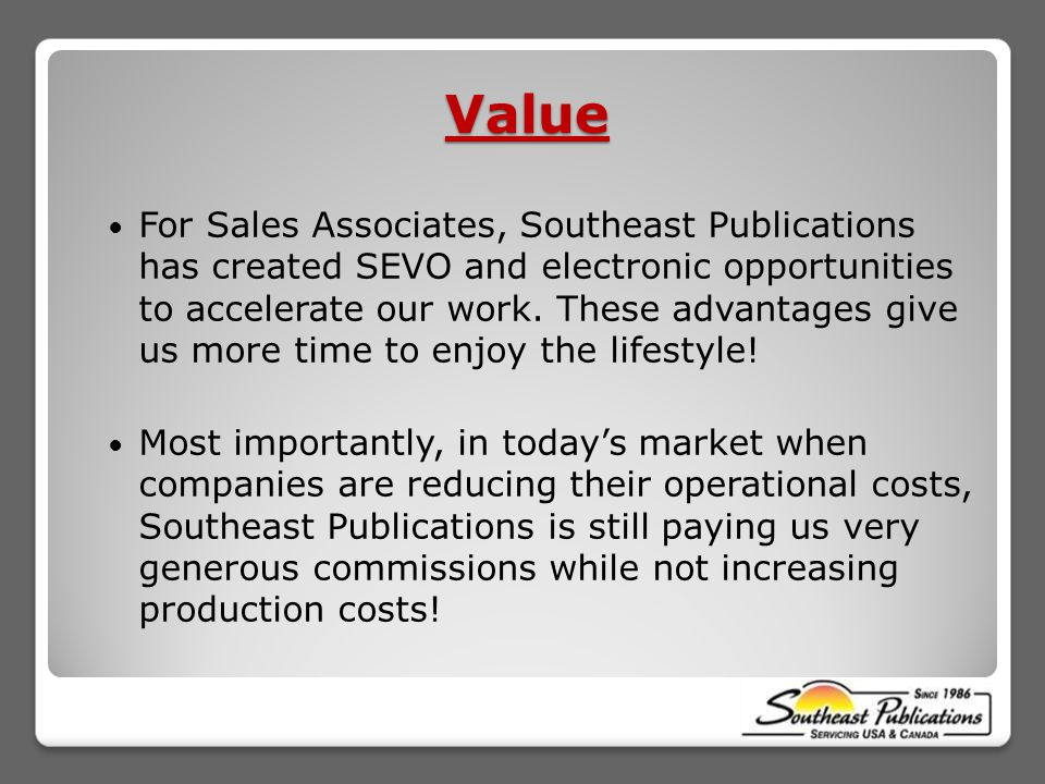 Value For Sales Associates, Southeast Publications has created SEVO and electronic opportunities to accelerate our work.