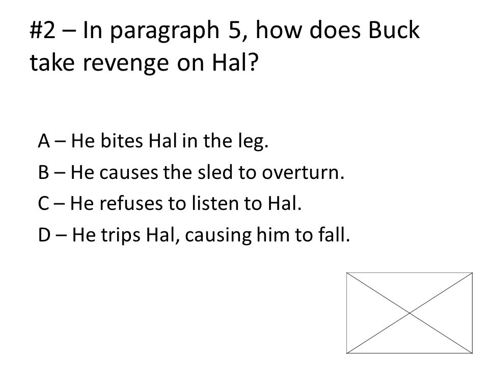 #2 – In paragraph 5, how does Buck take revenge on Hal.