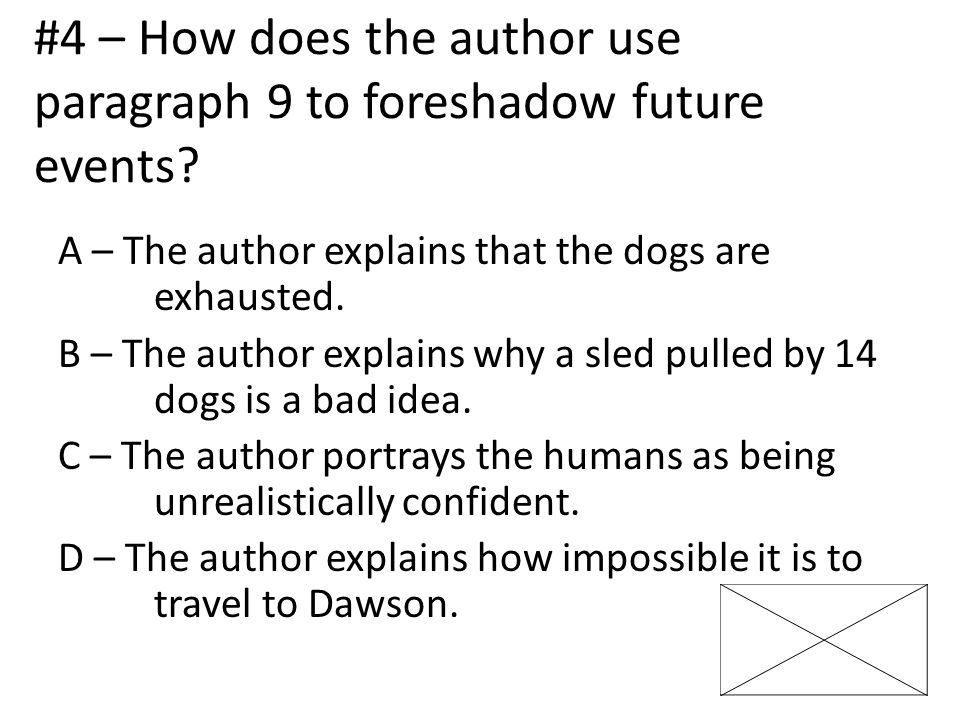 #4 – How does the author use paragraph 9 to foreshadow future events.