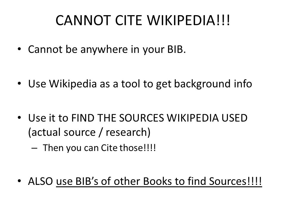 CANNOT CITE WIKIPEDIA!!. Cannot be anywhere in your BIB.