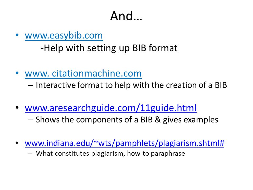 And… www.easybib.com -Help with setting up BIB format www.