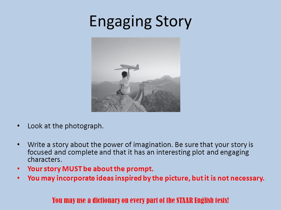 Engaging Story Look at the photograph. Write a story about the power of imagination.