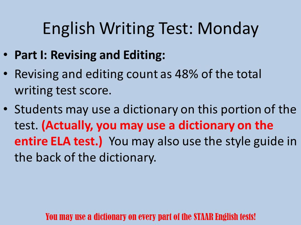 English Writing Test: Monday Part I: Revising and Editing: Revising and editing count as 48% of the total writing test score.