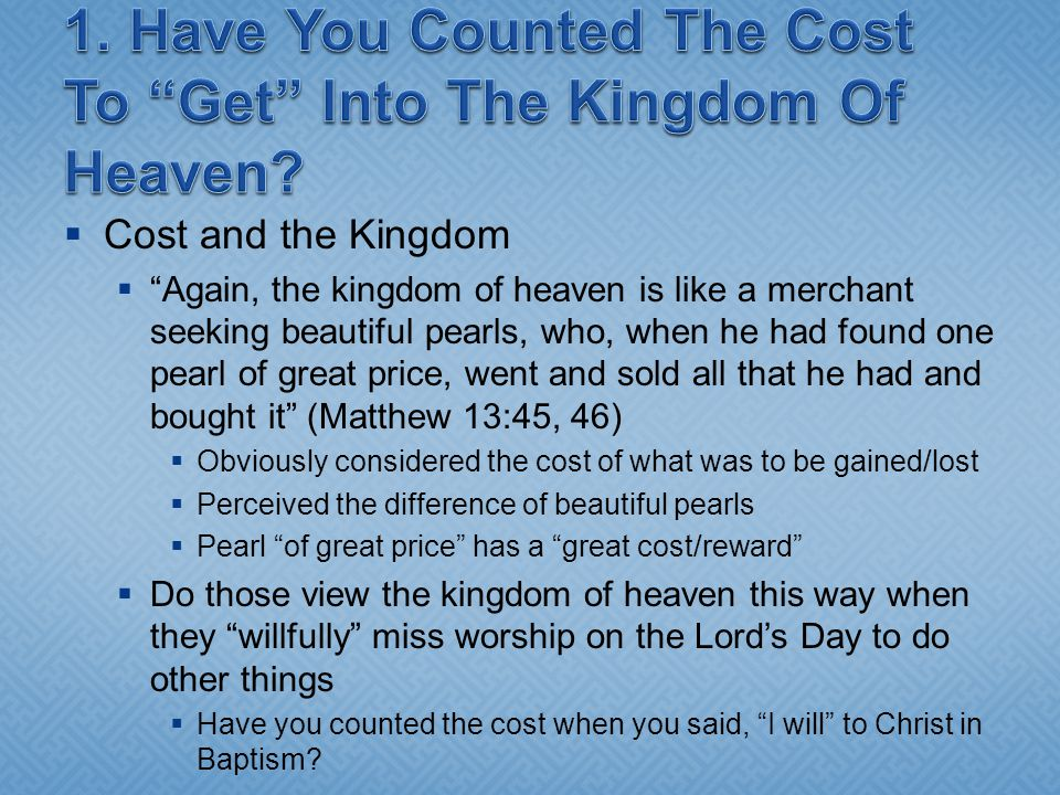 " Cost and the Kingdom  ""Again, the kingdom of heaven is like a merchant seeking beautiful pearls, who, when he had found one pearl of great price, w"