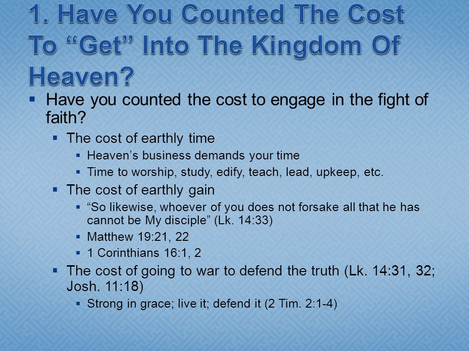  Have you counted the cost to engage in the fight of faith.
