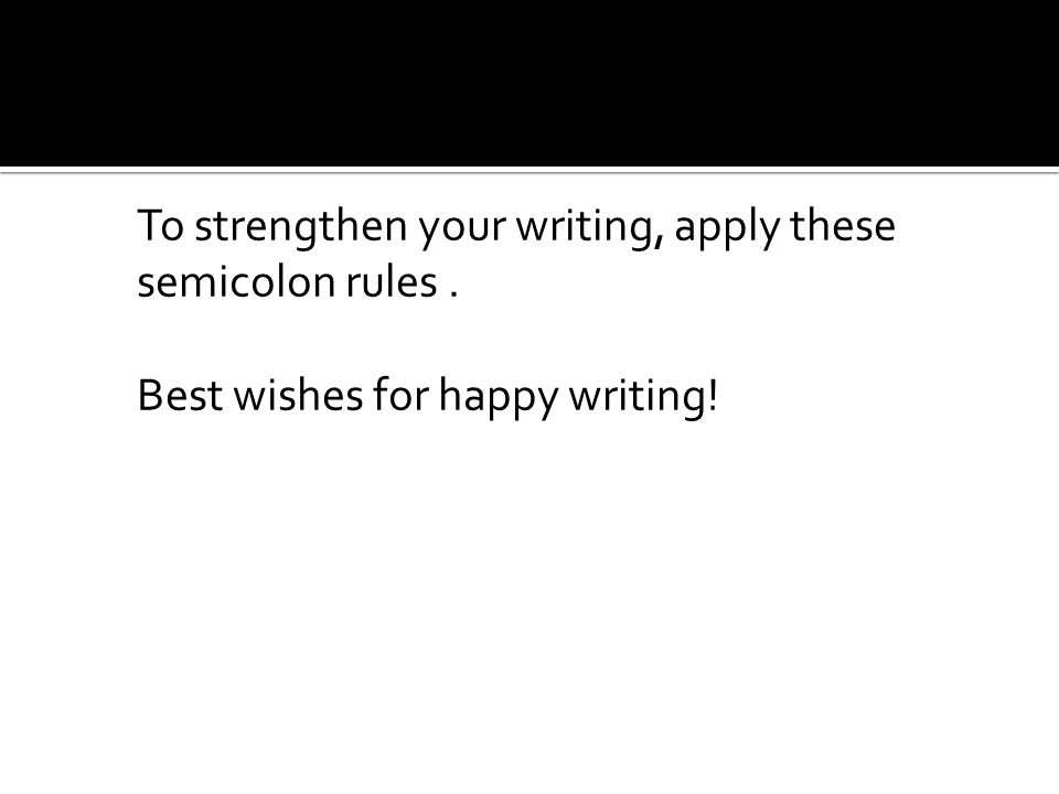 To strengthen your writing, apply these semicolon rules. Best wishes for happy writing!