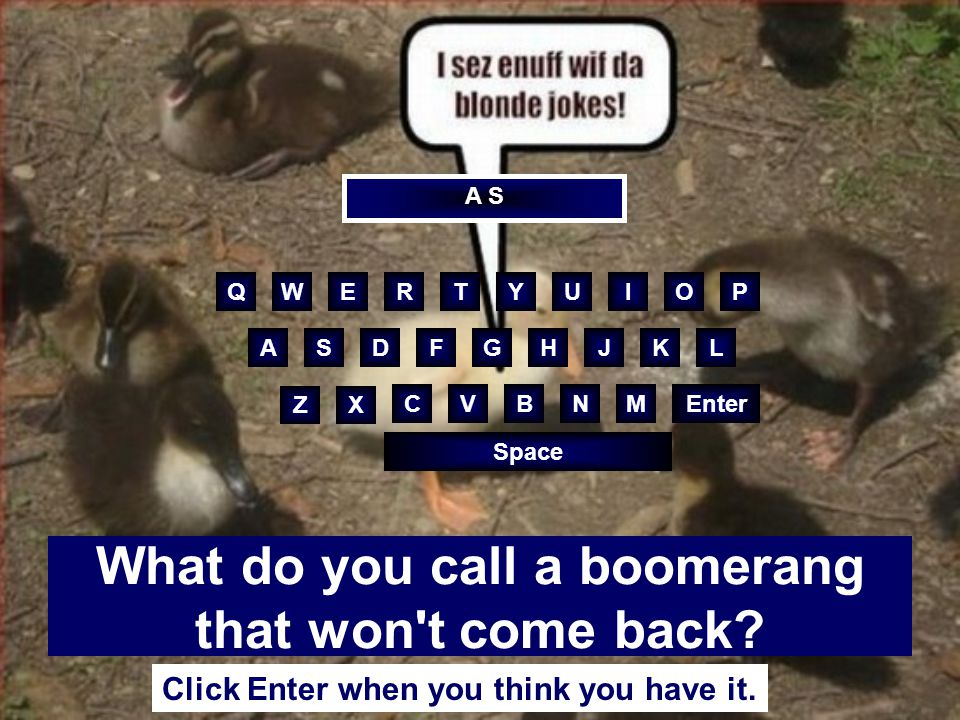 What do you call a boomerang that won t come back.