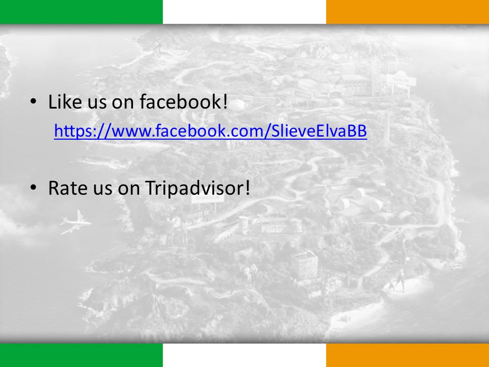 Like us on facebook! https://www.facebook.com/SlieveElvaBB Rate us on Tripadvisor!