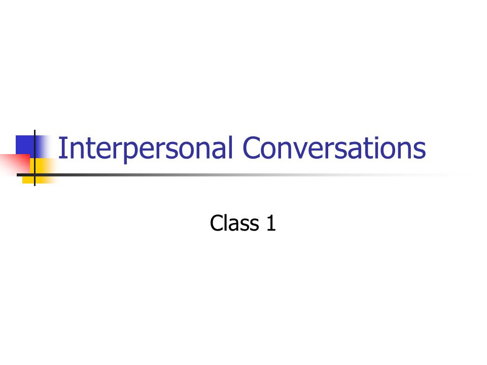 Interpersonal Conversations Class 1