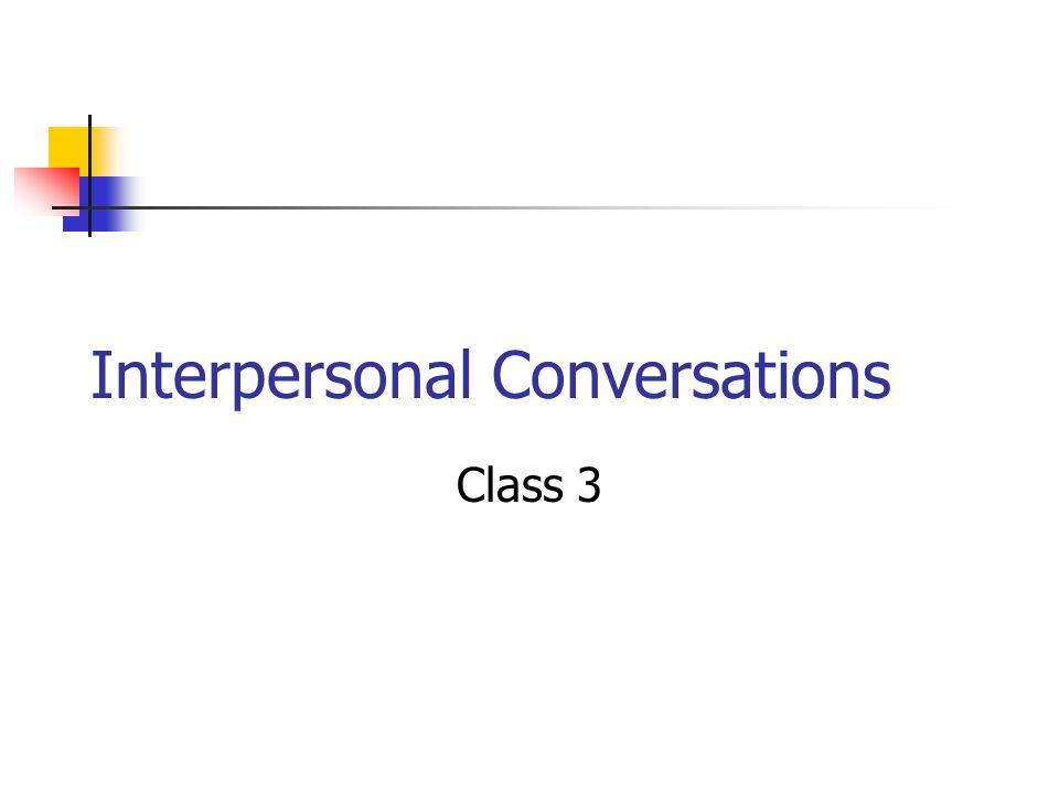Interpersonal Conversations Class 3