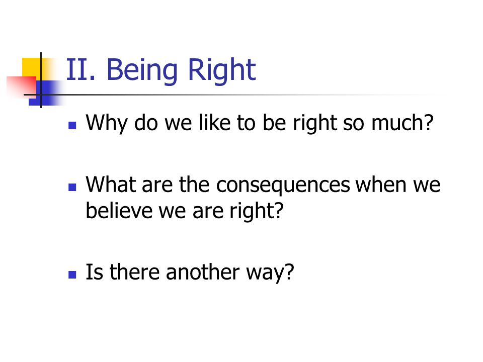 II. Being Right Why do we like to be right so much.