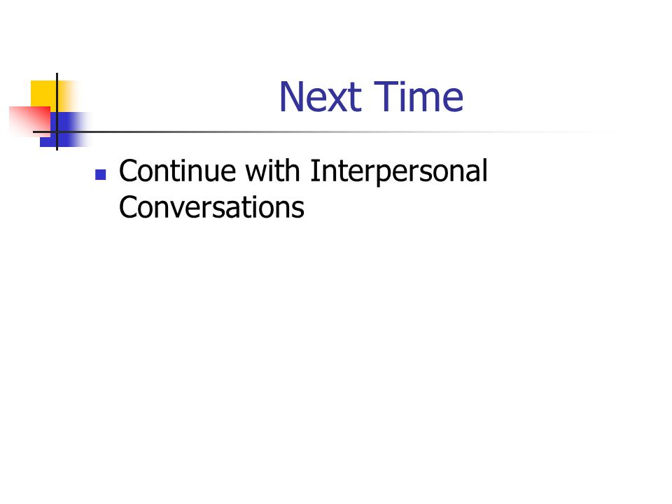 Next Time Continue with Interpersonal Conversations