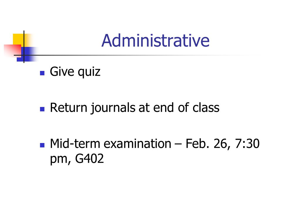 Administrative Give quiz Return journals at end of class Mid-term examination – Feb.