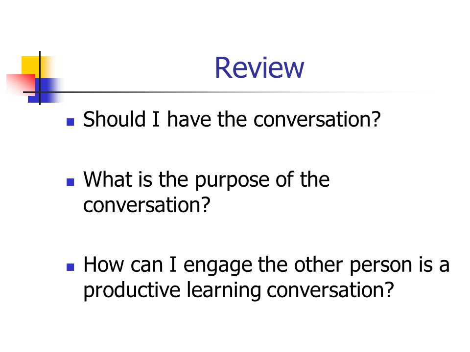 Review Should I have the conversation. What is the purpose of the conversation.