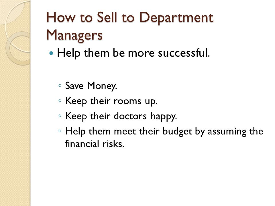 How to Sell to Department Managers Help them be more successful.