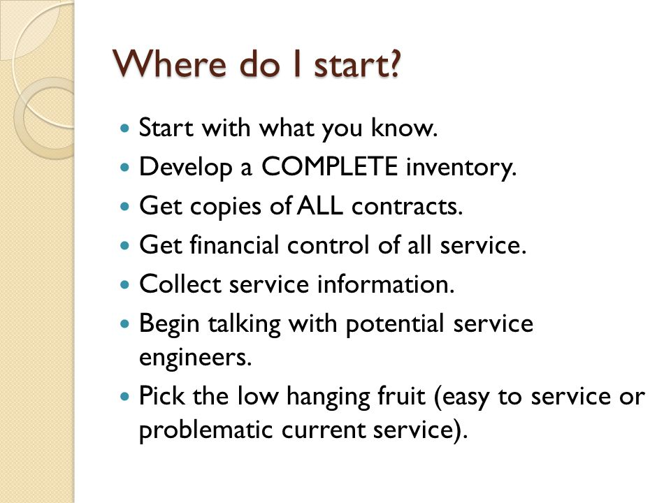 Where do I start. Start with what you know. Develop a COMPLETE inventory.