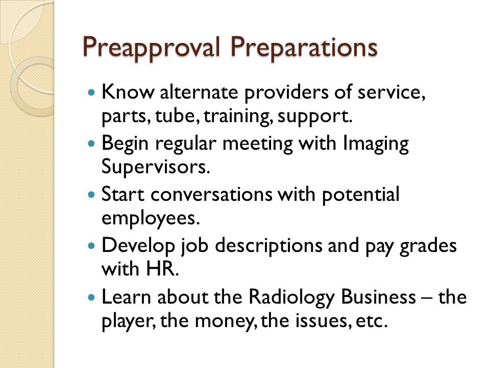 Preapproval Preparations Know alternate providers of service, parts, tube, training, support.