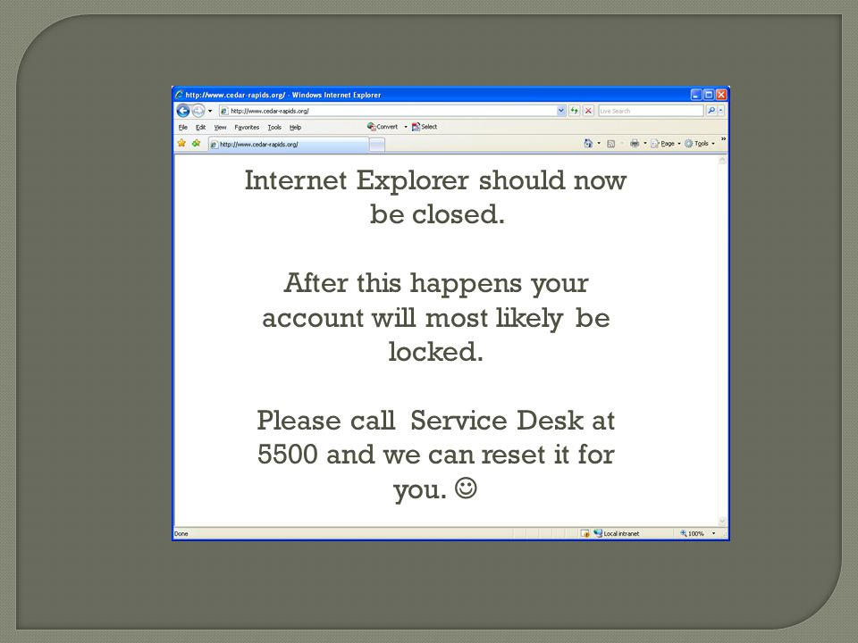 Internet Explorer should now be closed.After this happens your account will most likely be locked.