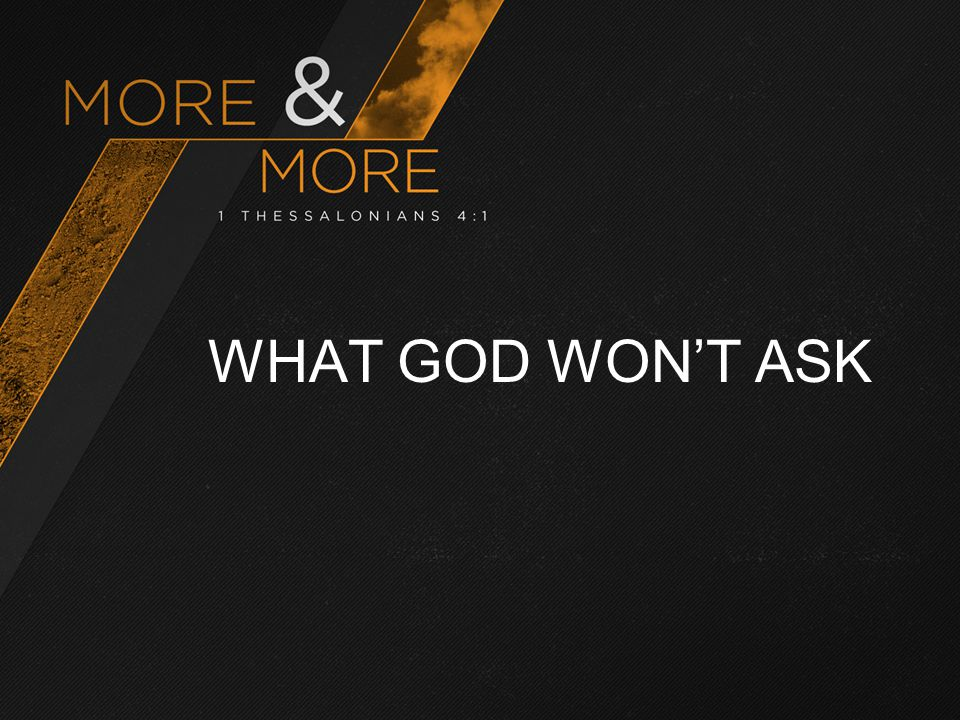 WHAT GOD WON'T ASK