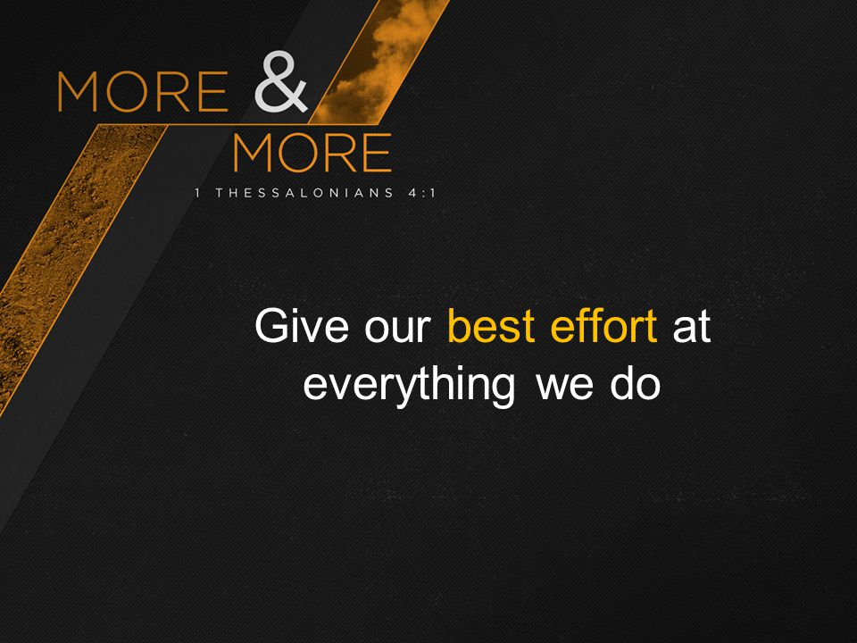 Give our best effort at everything we do