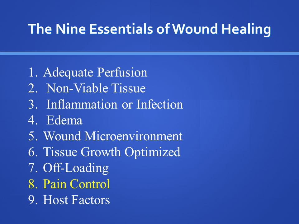 The Nine Essentials of Wound Healing Wounds Don't Heal Under Pressure!!