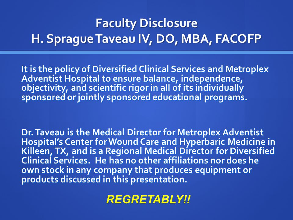 Introduction to Problem Wound Healing H. Sprague Taveau IV, DO, MBA, FACOFP Medical Director Center for Wound Care and Hyperbaric Medicine Family Medi