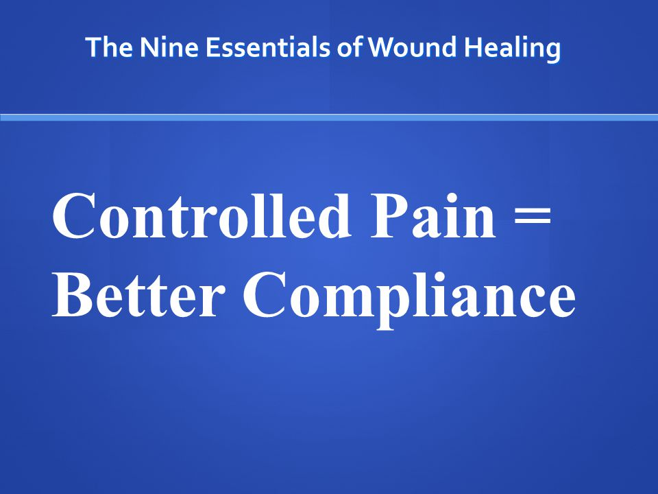 The Nine Essentials of Wound Healing 1.Adequate Perfusion 2.