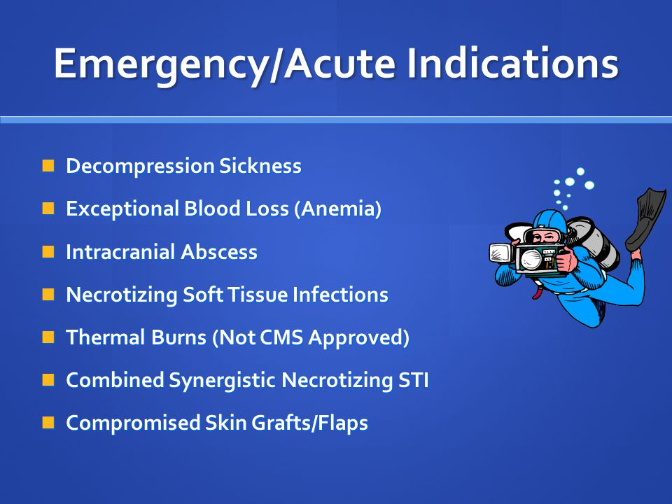 Emergency/Acute Indications Cerebral Arterial Air or Gas Embolism Cerebral Arterial Air or Gas Embolism Carbon Monoxide Poisoning Carbon Monoxide Pois