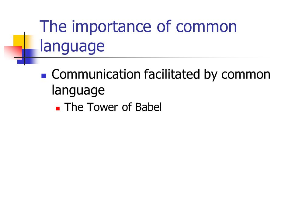The importance of common language Communication facilitated by common language The Tower of Babel