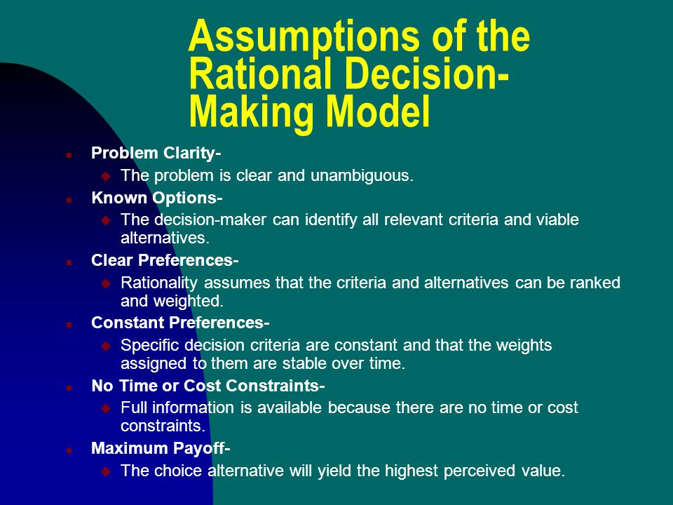 Assumptions of the Rational Decision- Making Model n Problem Clarity- u The problem is clear and unambiguous.