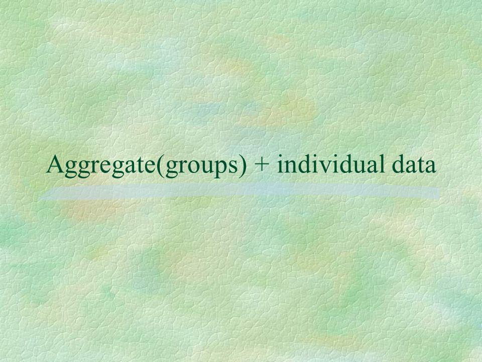 Aggregate(groups) + individual data