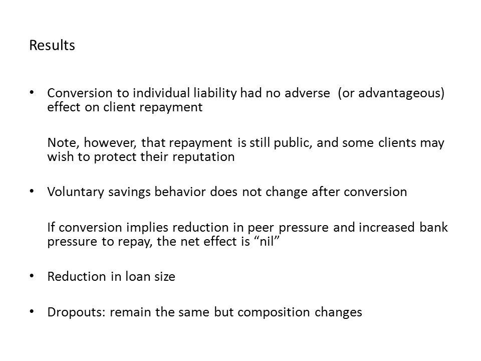 Results Conversion to individual liability had no adverse (or advantageous) effect on client repayment Note, however, that repayment is still public,