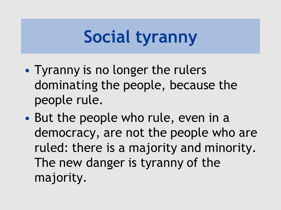 Social tyranny and individuality Through socially-endorsed preferences and ways of living, disapproval and offence, 'it leaves fewer means of escape, penetrating much more deeply into the details of life, and enslaving the soul itself'.