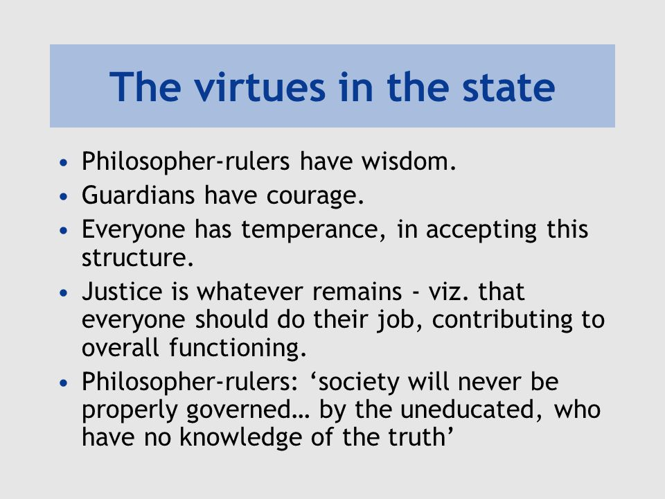The virtues in the state Philosopher-rulers have wisdom.