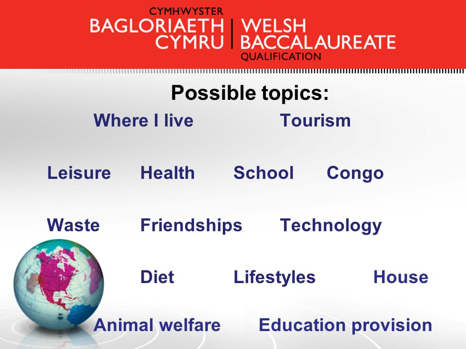 Possible topics: Where I liveTourism Leisure HealthSchoolCongo WasteFriendshipsTechnology DietLifestylesHouse Animal welfare Education provision