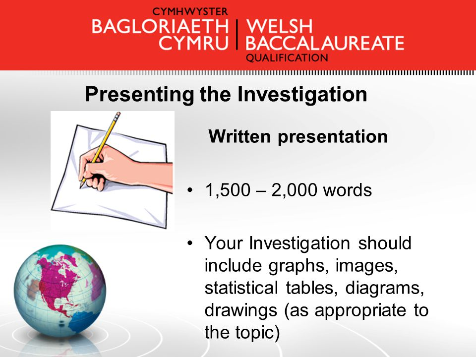 Presenting the Investigation Written presentation 1,500 – 2,000 words Your Investigation should include graphs, images, statistical tables, diagrams, drawings (as appropriate to the topic)
