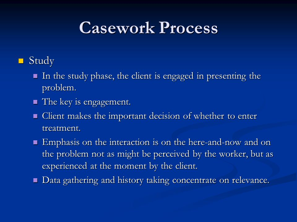 Casework Process Study Study In the study phase, the client is engaged in presenting the problem. In the study phase, the client is engaged in present