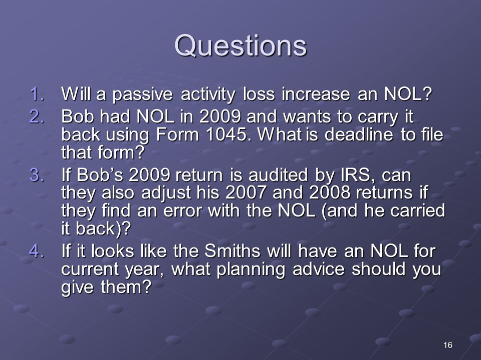 16 Questions 1.Will a passive activity loss increase an NOL.