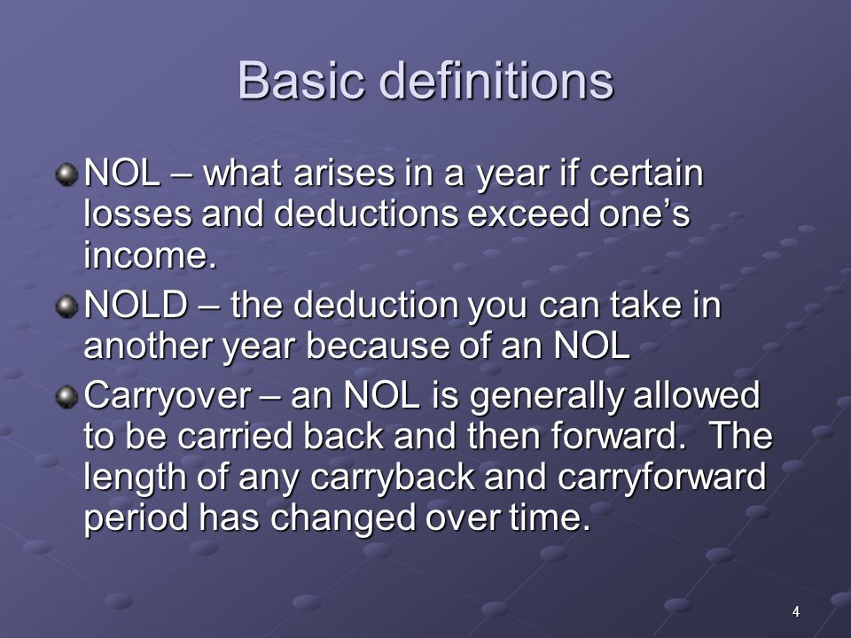 4 Basic definitions NOL – what arises in a year if certain losses and deductions exceed one's income.
