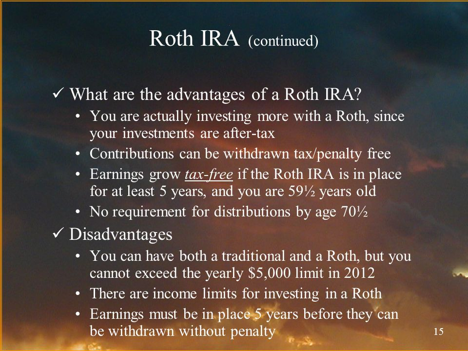 15 Roth IRA (continued) What are the advantages of a Roth IRA.