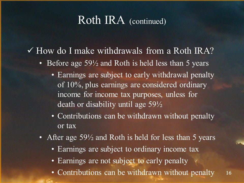 16 Roth IRA (continued) How do I make withdrawals from a Roth IRA.