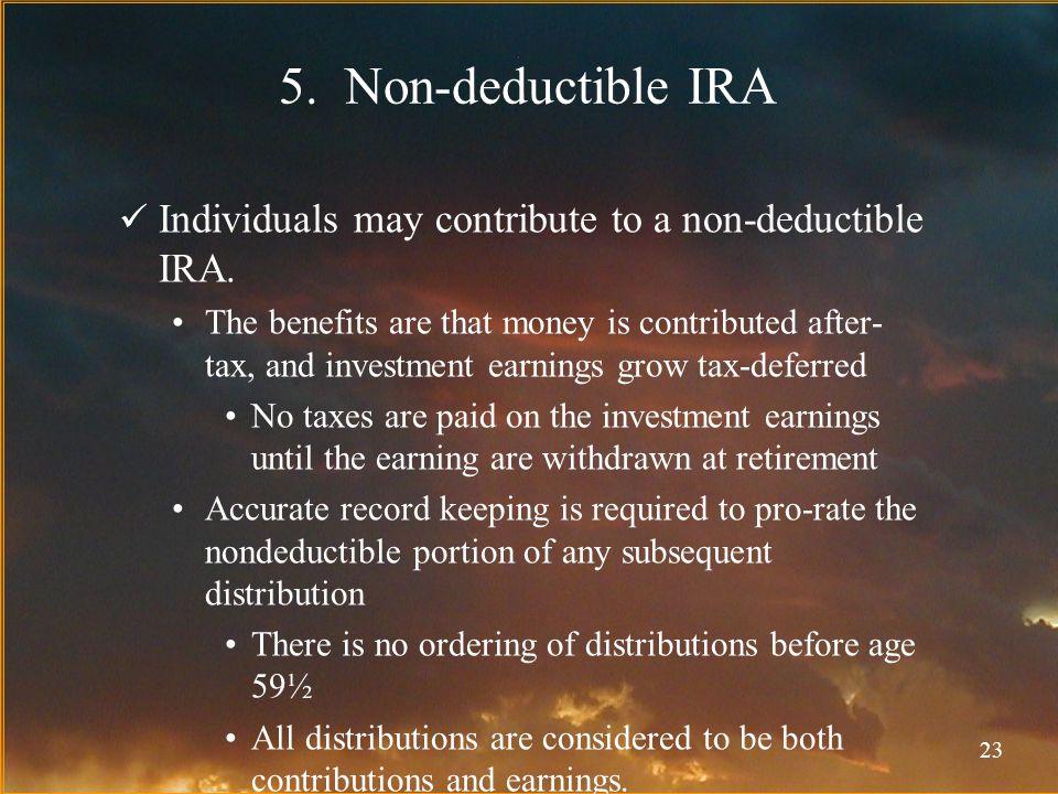 23 5. Non-deductible IRA Individuals may contribute to a non-deductible IRA.