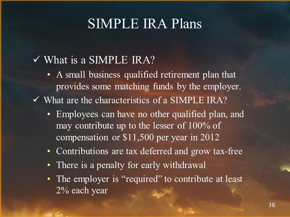 38 SIMPLE IRA Plans What is a SIMPLE IRA.
