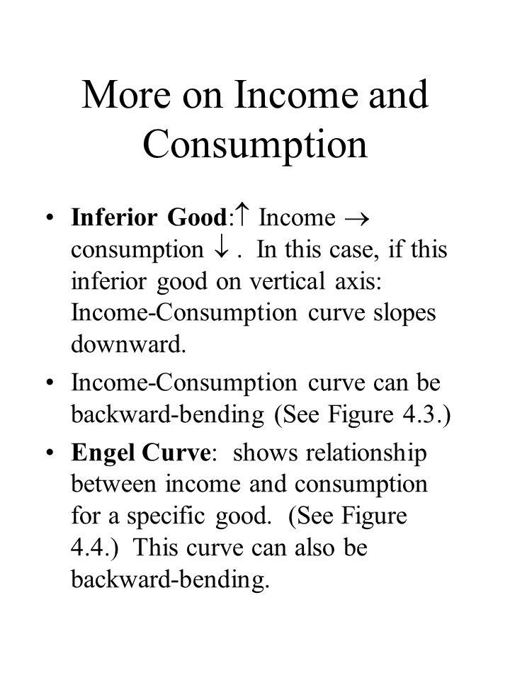 More on Income and Consumption Inferior Good:  Income  consumption .