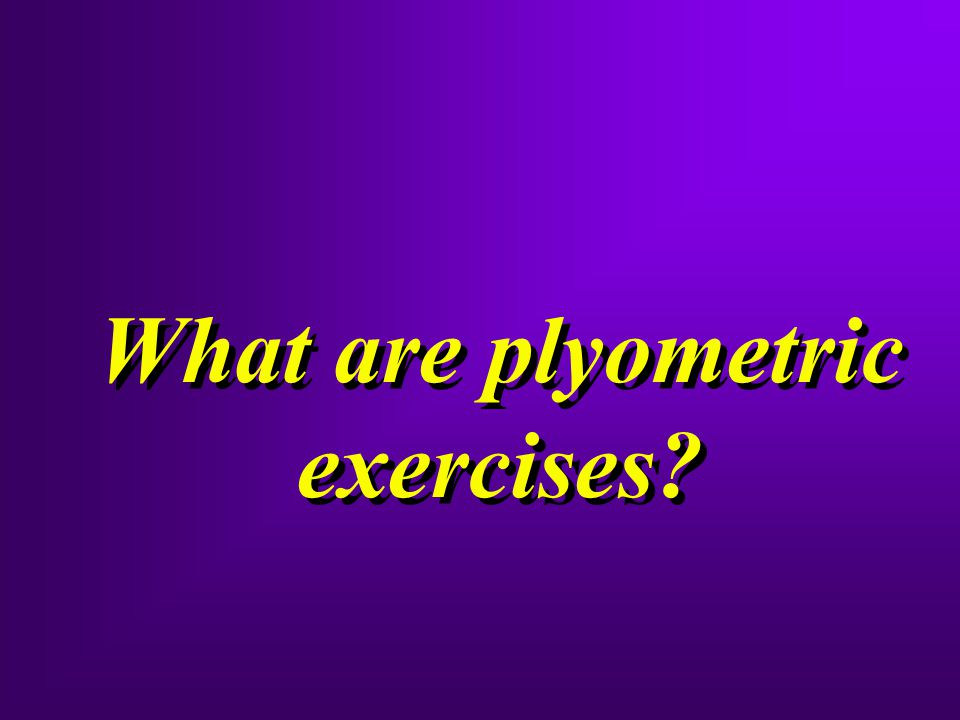 What are plyometric exercises?