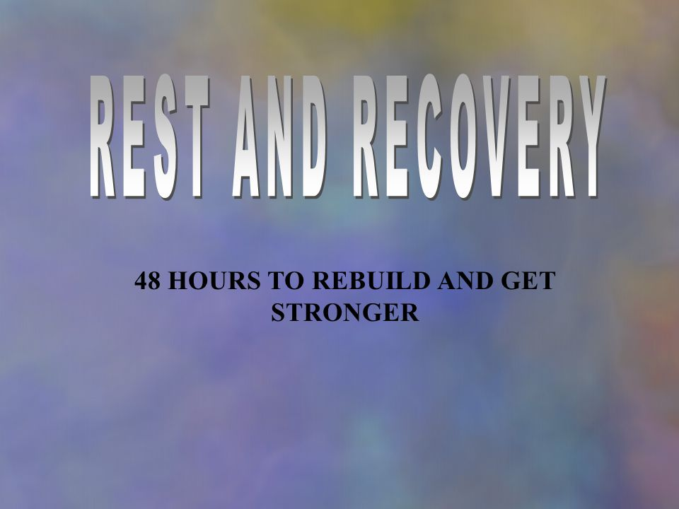 48 HOURS TO REBUILD AND GET STRONGER