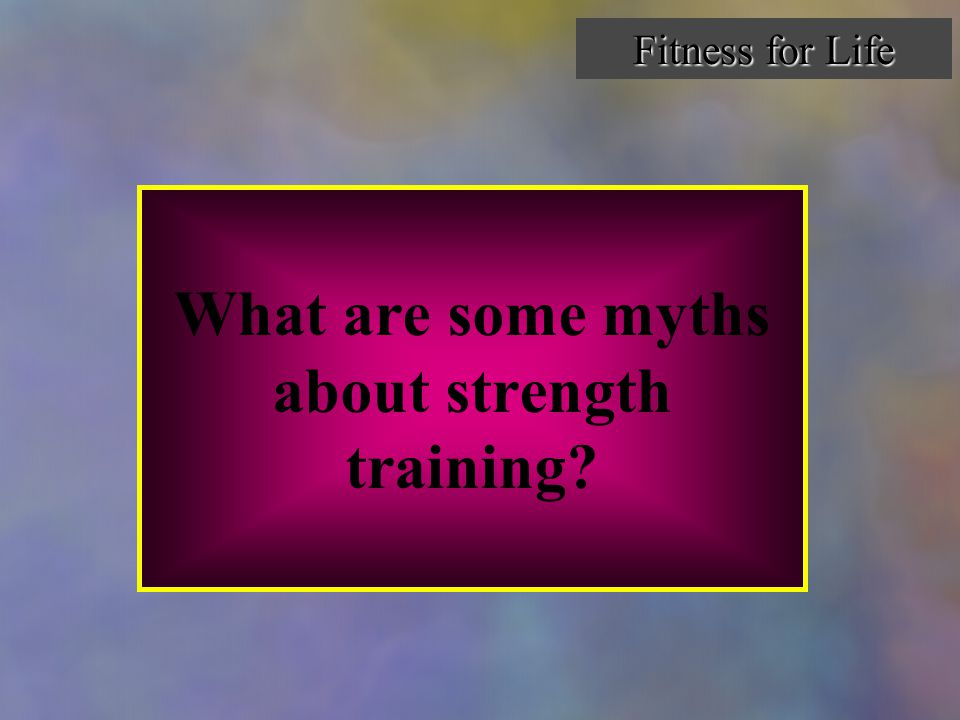 What are some myths about strength training? Fitness for Life