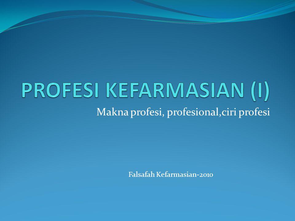 Makna profesi, profesional,ciri profesi Falsafah Kefarmasian-2010
