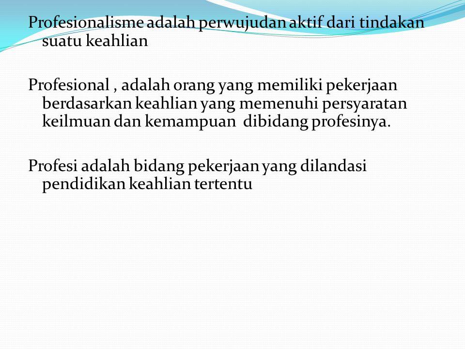 Profesionalisme adalah perwujudan aktif dari tindakan suatu keahlian Profesional, adalah orang yang memiliki pekerjaan berdasarkan keahlian yang memen